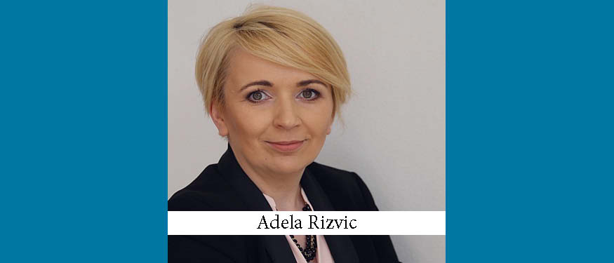 The Buzz in Bosnia & Herzegovina: Interview with Adela Rizvic of Advokatski Ured Tkalcic-Dulic, Prebanic, Rizvic i Jusufbasic-Goloman
