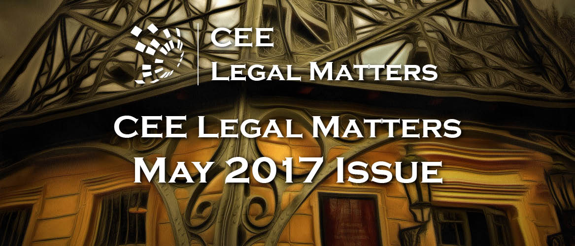May 2017 Issue of CEE Legal Matters Available to Subscribers