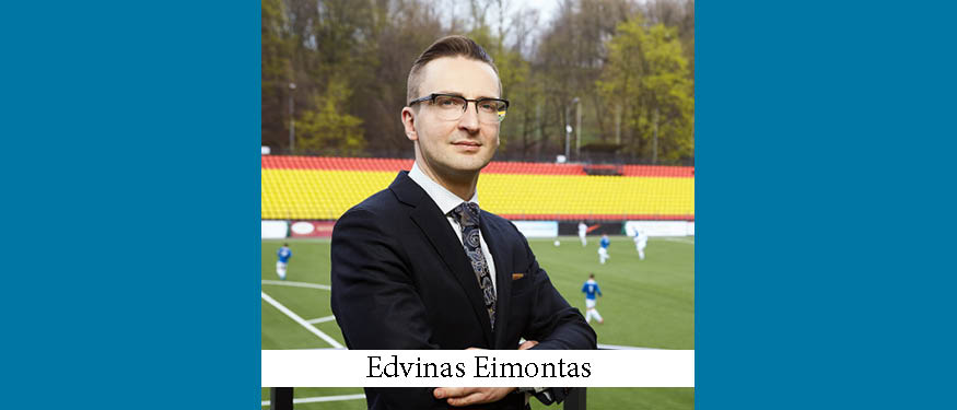 Deal 5: Edvinas Eimontas – The President of Lithuanian Football Federation